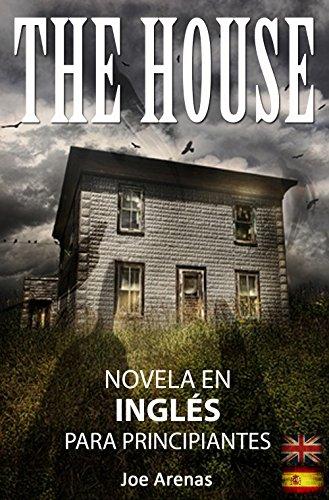The House: Novela de Terror en Inglés para Principiantes con Textos Paralelos (Bilingüe: