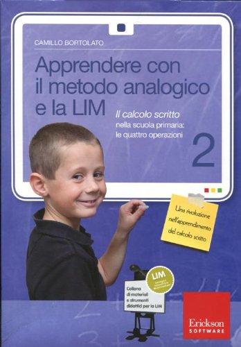 Apprendere con il metodo analogico e la LIM. Il calcolo scritto nella scuola primaria: le quattro operazioni. Con CD-ROM: 2