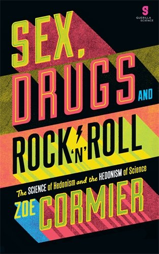 Sex, Drugs & Rock n Roll: The Science of Hedonism and the Hedonism of Science