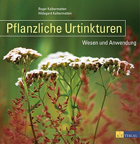 Pflanzliche Urtinkturen: Wesen und Anwendung (Heilpflanzen-therapie)