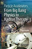 Particle Accelerators: From Big Bang Physics to Hadron Therapy by Ugo Amaldi (2015-01-08)