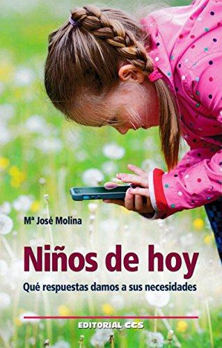 Niños de hoy: Qué respuestas damos a sus necesidades (Educar) por Mª José Molina Martínez