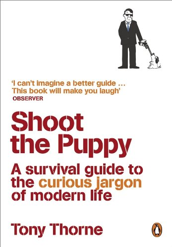 Shoot the Puppy: A Survival Guide to the Curious Jargon of Modern Life (English Edition)