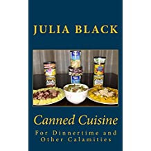 Canned Cuisine: For Dinnertime and Other Calamities (English Edition)