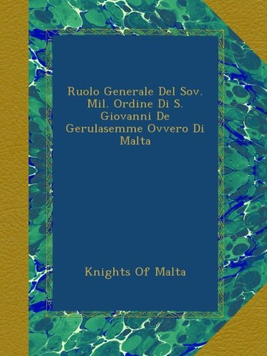 Ruolo Generale Del Sov. Mil. Ordine Di S. Giovanni De Gerulasemme Ovvero Di Malta
