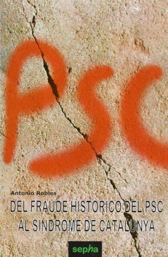 Del fraude historico del psc al sindrome de catalunya (Libros Abiertos) por Antonio Robles