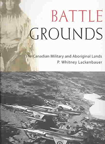 [(Battle Grounds : The Canadian Military and Aboriginal Lands)] [By (author) P. Whitney Lackenbauer] published on (April, 2008)