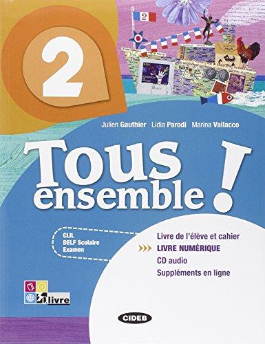 Tous ensemble! Livre de l'eleve-Cahier d'exercices. Livre numerique. Per la Scuola media. Con CD Audio: TOUS ENSEMBLE 2+CD +LD
