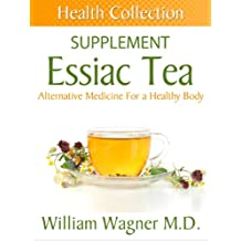 The Essiac Tea Supplement: Alternative Medicine for a Healthy Body (Health Collection) (English Edition)