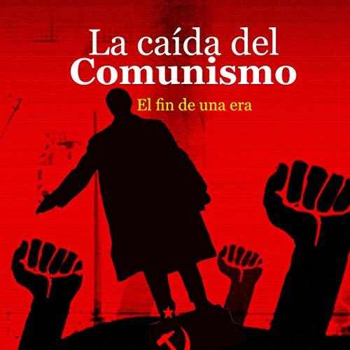 La caída del Comunismo [The Fall of Communism]  Audiolibri