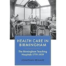 Health Care in Birmingham: The Birmingham Teaching Hospitals, 1779-1939