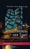 Inszenierung der Stadt: Urbanität als Ereignis (Szenografie & Szenologie) by Ralf Bohn (2012-03-27)
