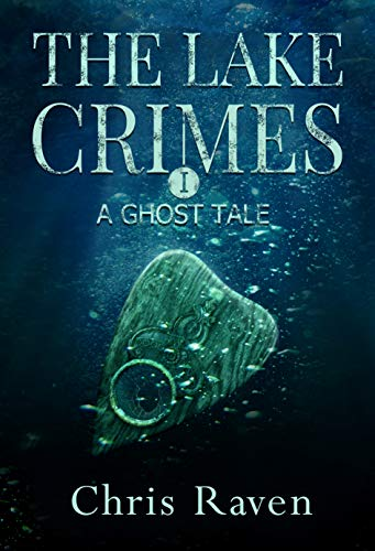 The Lake Crimes I: A ghost tale by [Raven, Chris]
