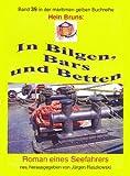 In Bilgen, Bars und Betten: Roman eines Seefahrers - Lizenz-Neuauflage bei Jürgen Ruszkowski