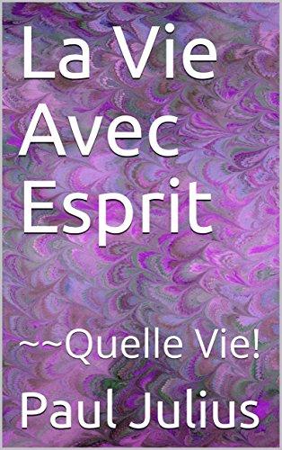 Couverture du livre La Vie Avec Esprit: ~~Quelle Vie!
