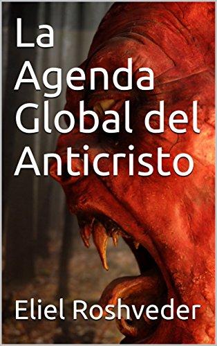 La Agenda Global del Anticristo por Eliel Roshveder