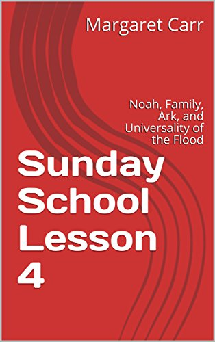 Sunday School Lesson 4: Noah, Family, Ark, and Universality of the Flood (Adam to Jesus) (English Edition)