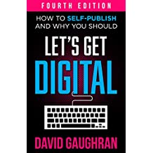 Let's Get Digital: How To Self-Publish, And Why You Should (Fourth Edition) (Let's Get Publishing Book 1) (English Edition)