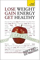 Lose Weight, Gain Energy, Get Healthy: Teach Yourself Paperback