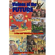 Visions of the Future from the Past: A Film and Television Photo Album: Hanna-Barbera, Gerry Anderson, Irwin Allen, many more (a Fun 4 Fans history)