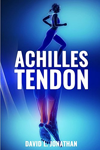 Achilles Tendon - Practical Advice on Treatment, Causes and Remedies (English Edition)