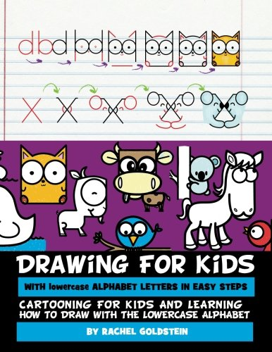 Drawing for Kids With lowercase Alphabet Letters in Easy Steps: Cartooning for Kids and and Learning How to Draw with the Lowercase Alphabet - Draw To Alphabete How