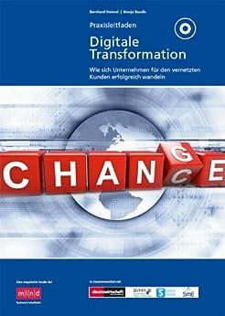 Praxisleitfaden Digitale Transformation: Wie sich Unternehmen für den vernetzten Kunden erfolgreich wandeln von [Steimel, Bernhard, Baudis, Manja]
