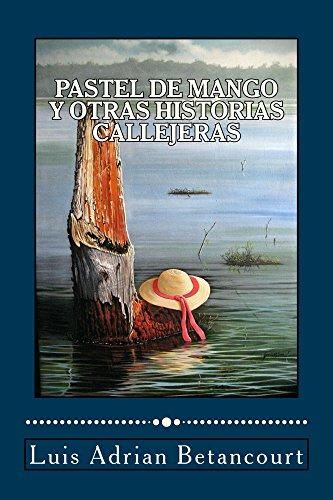 Pastel de Mango y  otras Historias Callejeras por Luis Adrian Betancourt