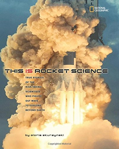 This Is Rocket Science: True Stories of the Risk-taking Scientists who Figure Out Ways to Explore Beyond Earth (Science & Nature)
