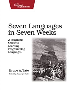 Seven Languages in Seven Weeks: A Pragmatic Guide to Learning Programming Languages (Pragmatic Programmers) von [Tate, Bruce]
