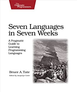 Seven Languages in Seven Weeks: A Pragmatic Guide to Learning Programming Languages (Pragmatic Programmers) (193435659X) | Amazon Products