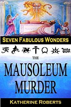 The Mausoleum Murder (Seven Fabulous Wonders Book 4) by [Roberts, Katherine]