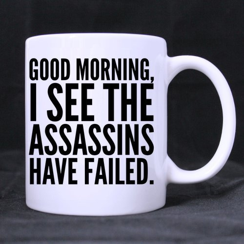 11-ounces-funny-humor-good-morning-i-see-the-assassins-have-failed-coffee-tea-white-mugs-cup