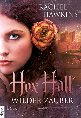 Hex Hall - Wilder Zauber (Hex-Hall-Reihe 1) (Hex Book 1 Hall)