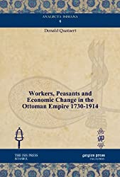 Workers, Peasants and Economic Change in the Ottoman Empire 1730-1914