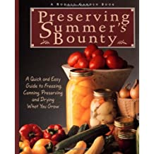 Preserving Summer's Bounty: A Quick and Easy Guide to Freezing, Canning, and Preserving and Drying What You Grow