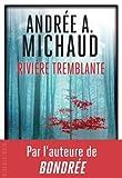 Rivière tremblante | Michaud, Andrée A.. Auteur