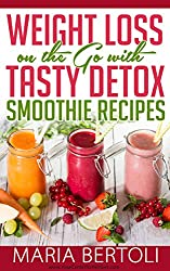 Weight Loss on the Go with Tasty Detox Smoothie Recipes (Food Recipe Series Book 4) (English Edition)