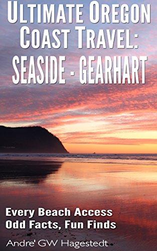 Ultimate Oregon Coast Travel: Seaside - Gearhart: Every Beach Access, Odd Facts, Fun Finds (English Edition)