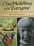 Clay Modelling for Everyone: Pottery, Sculpture and Miniatures without a Wheel