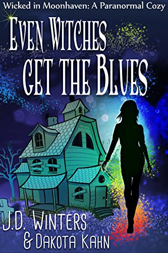 free kindle book Even Witches Get the Blues (Wicked in Moonhaven~A Paranormal Cozy Book 1)