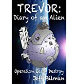 [ TREVOR: DIARY OF AN ALIEN: OPERATION EARTH DESTROY ] by Bilman, MR Jeff ( Author) Aug-2013 [ Paperback ]