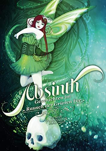Absinth: Geschichten im Rausch der Grünen Fee