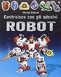 Robot. Costruisco con gli adesivi. Ediz. illustrata