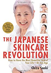 The Japanese Skincare Revolution: How to Have the Most Beautiful Skin of Your Life - at Any Age by Chizu Saeki (2009-01-26)