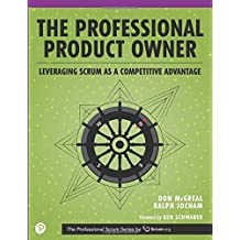 Professional Product Owner, The: Leveraging Scrum as a Competitive Advantage (Professional Scrumn)