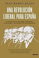 Una revolución liberal para España: Anatomía de un país libre y próspero: ¿cómo sería y qué beneficios obtendríamos? (ECONOMÍA) de Deusto