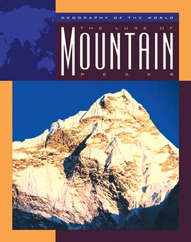 The Lure of Mountain Peaks (Geography of the World: Mountains)