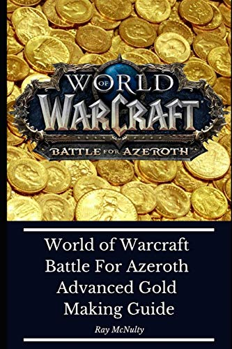 World of Warcraft Battle For Azeroth Advanced Gold Making Guide: How to make millions in gold and pay your subscription (Wow Guide Gold)