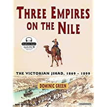 Three Empires on the Nile: The Victorian Jihad, 1869-1899 by Dominic Green (2007-03-01)